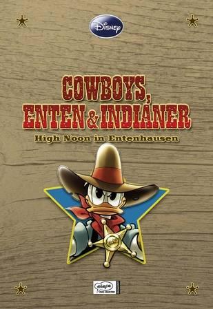 Disney Enthologien 4: Cowboys, Enten und Indianer – High Noon in Entenhausen