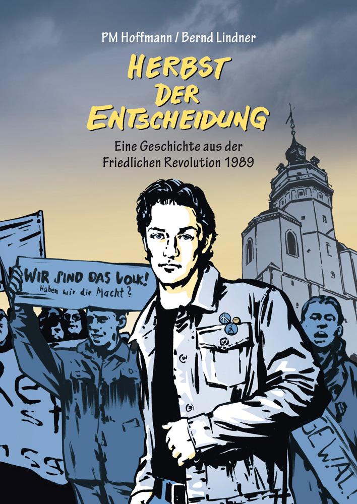 Herbst der Entscheidung - Eine Geschichte aus der Friedlichen Revolution 1989