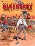 Blueberry 38: Die Jugend von Blueberry (12): Letzer Zug nach Washington