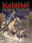Blueberry 45: Die Jugend von Blueberry (16): 100 Dollar für den Tod