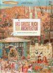 Das große Buch der Architektur: So haben Menschen früher gebaut