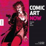 Comic Art Now - Künstler, Stile, Genres