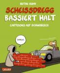 Scheißdregg bassiert halt! - Cartoons auf Schwäbisch