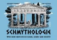 Schmythologie - Wer kein Griechisch kann, kann gar nichts
