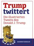 Trump twittert - Die illustrierten Tweets des Donald J. Trump