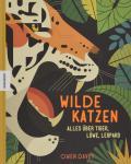 Wilde Katzen - Alles über Tiger, Löwe, Leopard