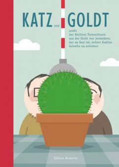 Katz und Goldt sowie der Berliner Fernsehturm aus der Sicht von jemandem, der zu faul ist, seinen Kaktus beiseite zu schieben
