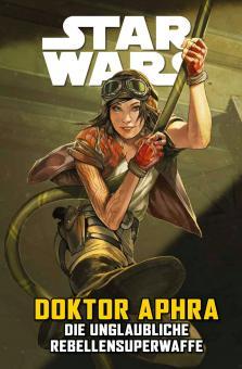 Star Wars Sonderband: Doktor Aphra 6: Die unglaubliche Rebellensuperwaffe