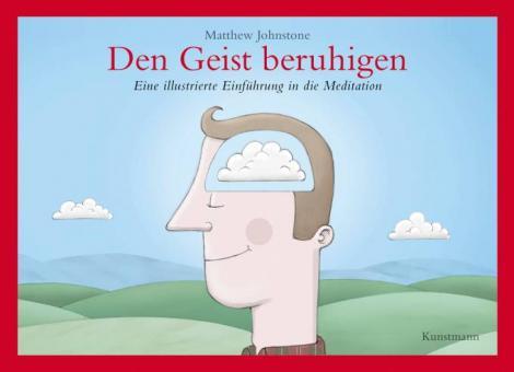 Geist beruhigen - Eine illustrierte Einführung in die Meditation